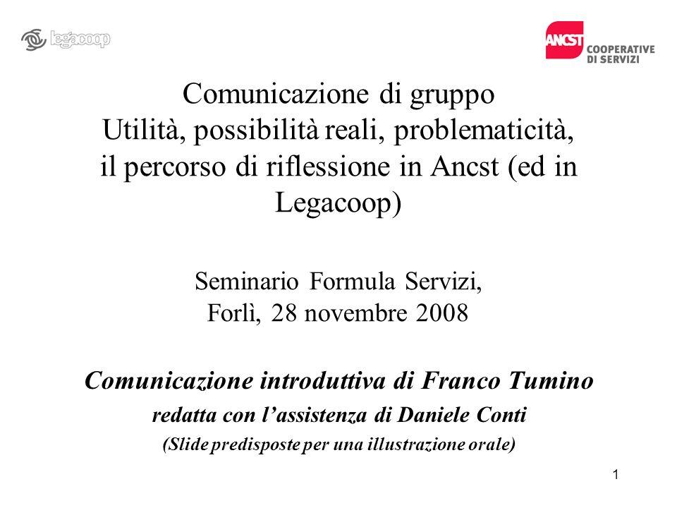 Comunicazione di gruppo Utilità, possibilità reali, problematicità, il percorso di riflessione in Ancst (ed in Legacoop) Seminario Formula Servizi, Fo
