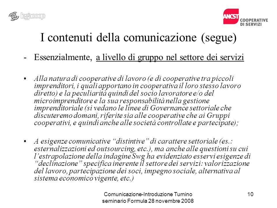 Comunicazione-Introduzione Tumino seminario Formula 28 novembre 2008 I contenuti della comunicazione (segue) -Essenzialmente, a livello di gruppo nel