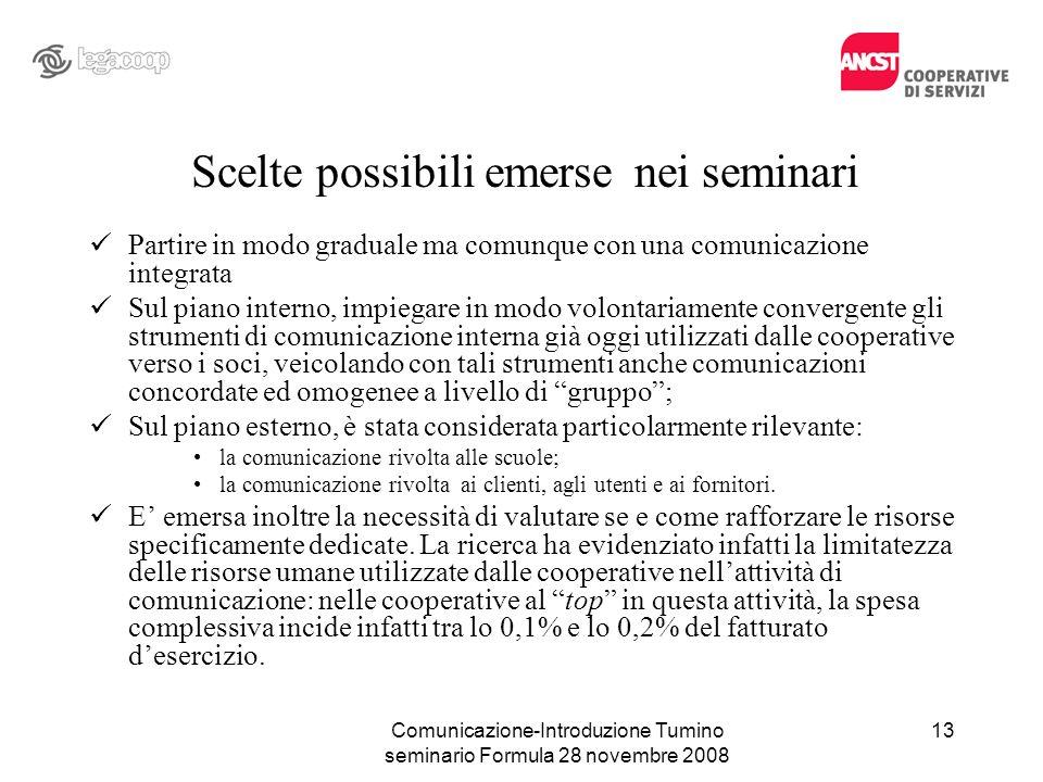 Comunicazione-Introduzione Tumino seminario Formula 28 novembre 2008 Scelte possibili emerse nei seminari Partire in modo graduale ma comunque con una