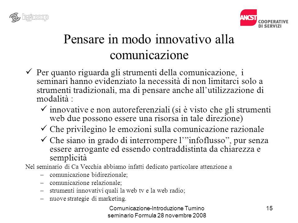 Comunicazione-Introduzione Tumino seminario Formula 28 novembre 2008 Pensare in modo innovativo alla comunicazione Per quanto riguarda gli strumenti d