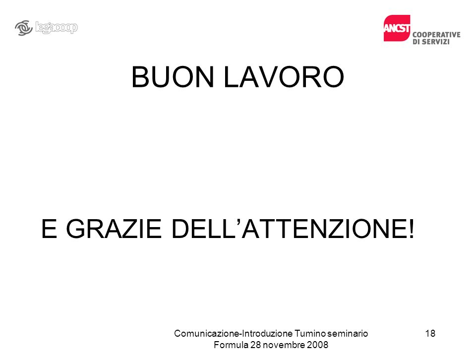 BUON LAVORO E GRAZIE DELLATTENZIONE! Comunicazione-Introduzione Tumino seminario Formula 28 novembre 2008 18