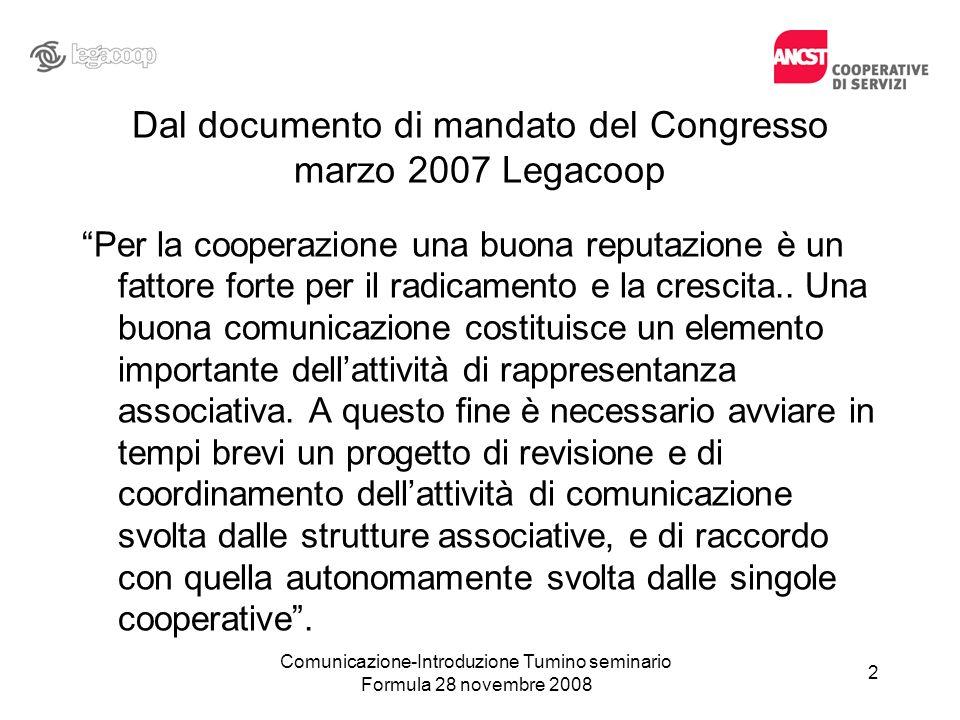 Dal documento di mandato del Congresso marzo 2007 Legacoop Per la cooperazione una buona reputazione è un fattore forte per il radicamento e la cresci