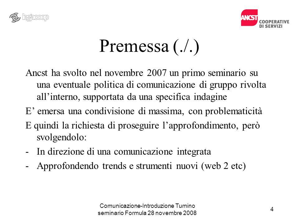Premessa (./.) Ancst ha svolto nel novembre 2007 un primo seminario su una eventuale politica di comunicazione di gruppo rivolta allinterno, supportat