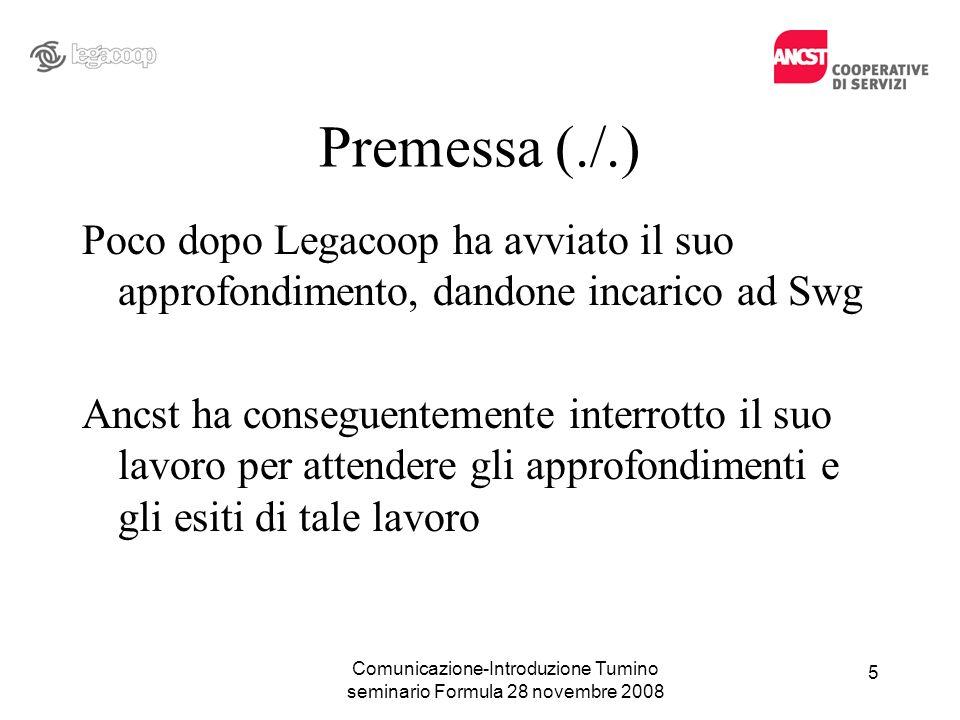 Premessa (./.) Poco dopo Legacoop ha avviato il suo approfondimento, dandone incarico ad Swg Ancst ha conseguentemente interrotto il suo lavoro per at