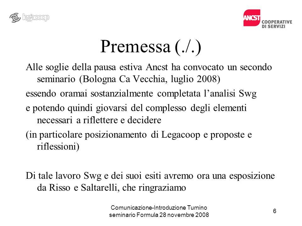 Premessa (./.) Alle soglie della pausa estiva Ancst ha convocato un secondo seminario (Bologna Ca Vecchia, luglio 2008) essendo oramai sostanzialmente