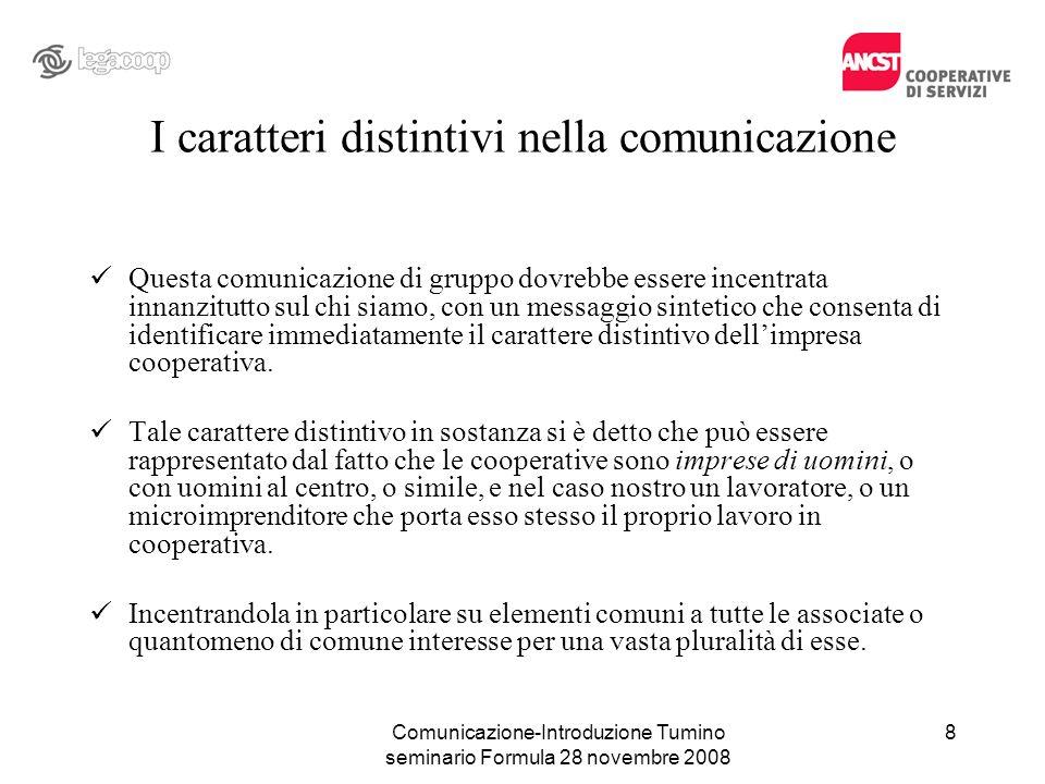Comunicazione-Introduzione Tumino seminario Formula 28 novembre 2008 I caratteri distintivi nella comunicazione Questa comunicazione di gruppo dovrebb