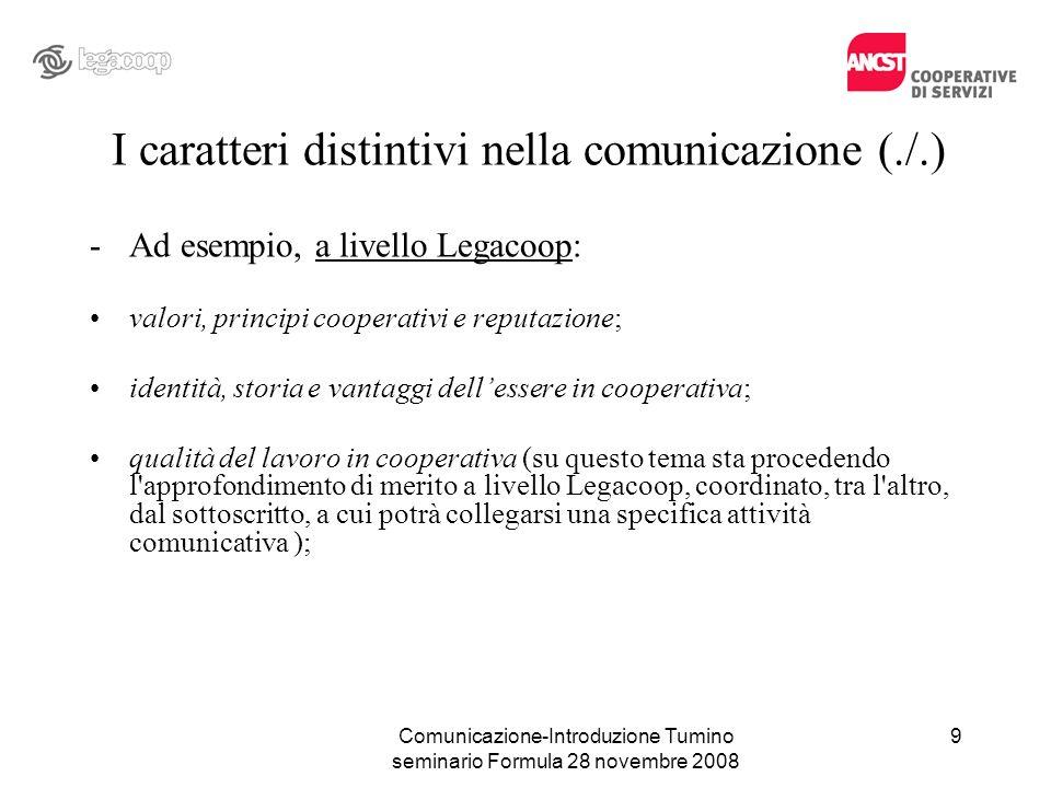Comunicazione-Introduzione Tumino seminario Formula 28 novembre 2008 I caratteri distintivi nella comunicazione (./.) -Ad esempio, a livello Legacoop: