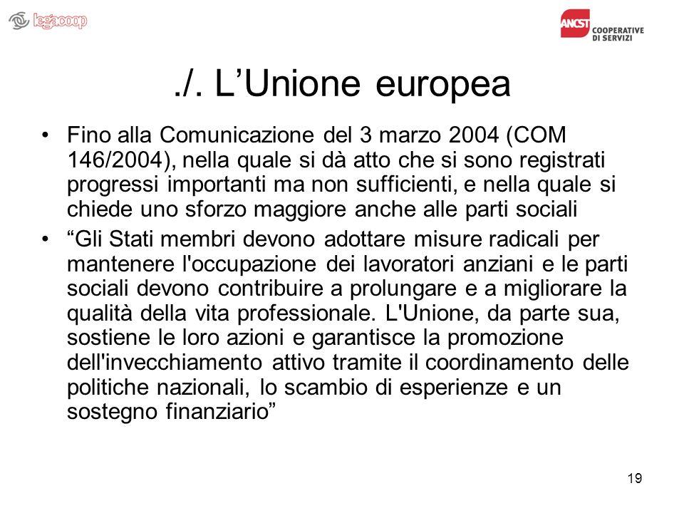 19./. LUnione europea Fino alla Comunicazione del 3 marzo 2004 (COM 146/2004), nella quale si dà atto che si sono registrati progressi importanti ma n