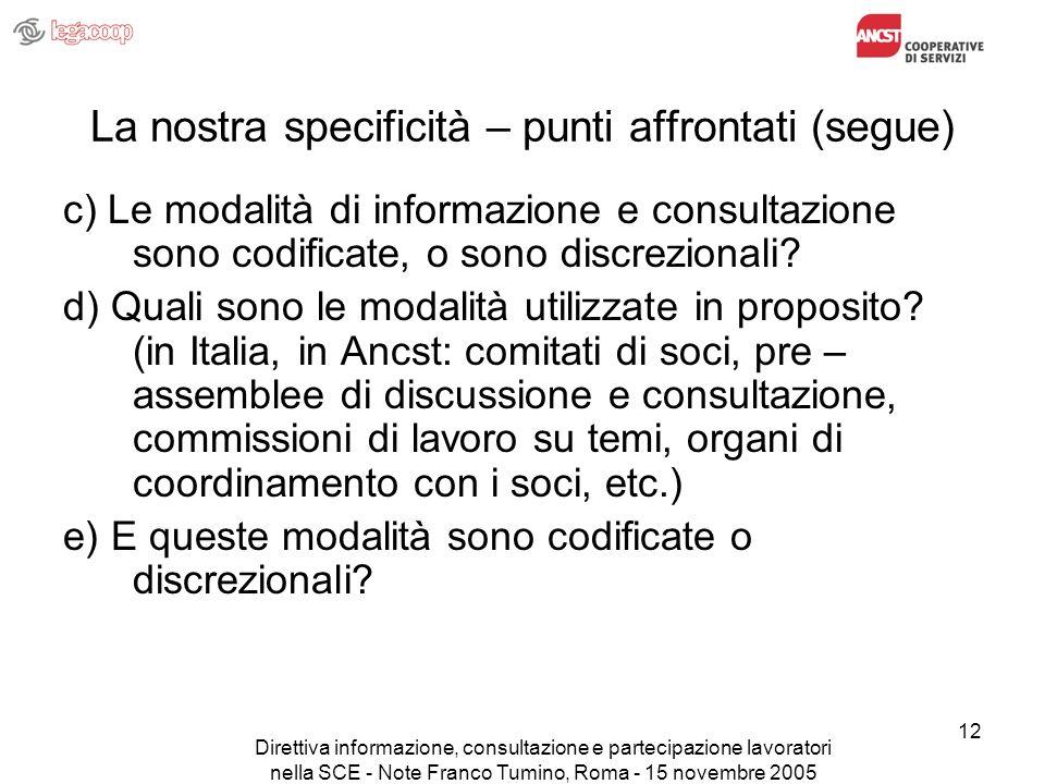 Direttiva informazione, consultazione e partecipazione lavoratori nella SCE - Note Franco Tumino, Roma - 15 novembre 2005 12 La nostra specificità – punti affrontati (segue) c) Le modalità di informazione e consultazione sono codificate, o sono discrezionali.