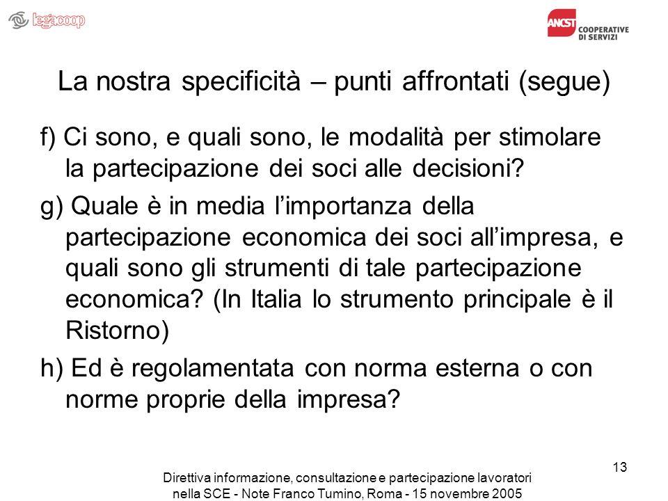 Direttiva informazione, consultazione e partecipazione lavoratori nella SCE - Note Franco Tumino, Roma - 15 novembre 2005 13 La nostra specificità – punti affrontati (segue) f) Ci sono, e quali sono, le modalità per stimolare la partecipazione dei soci alle decisioni.