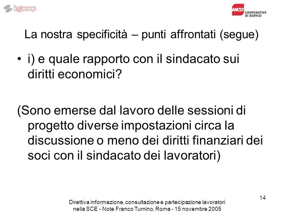 Direttiva informazione, consultazione e partecipazione lavoratori nella SCE - Note Franco Tumino, Roma - 15 novembre 2005 14 La nostra specificità – p