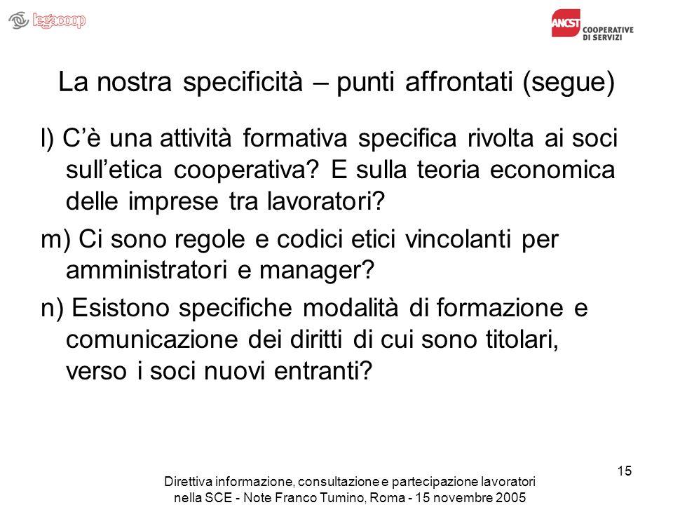 Direttiva informazione, consultazione e partecipazione lavoratori nella SCE - Note Franco Tumino, Roma - 15 novembre 2005 15 La nostra specificità – p
