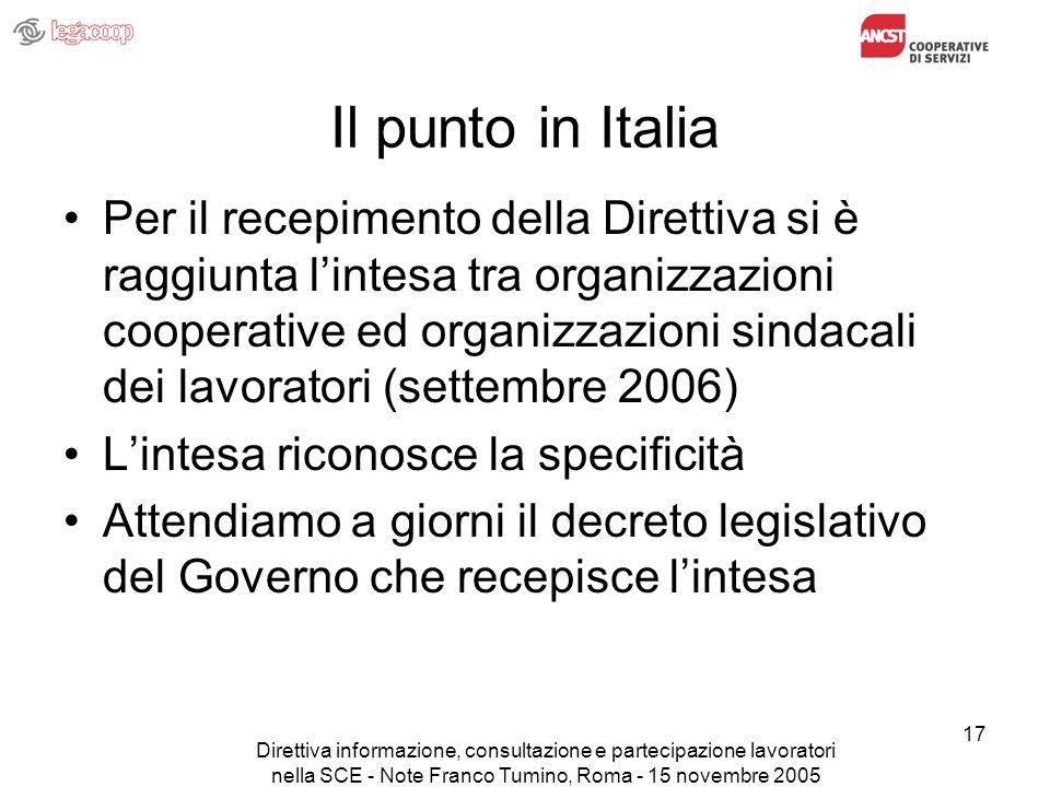 Direttiva informazione, consultazione e partecipazione lavoratori nella SCE - Note Franco Tumino, Roma - 15 novembre 2005 17 Il punto in Italia Per il