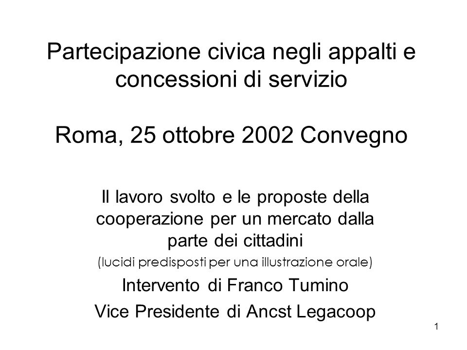 1 Partecipazione civica negli appalti e concessioni di servizio Roma, 25 ottobre 2002 Convegno Il lavoro svolto e le proposte della cooperazione per u