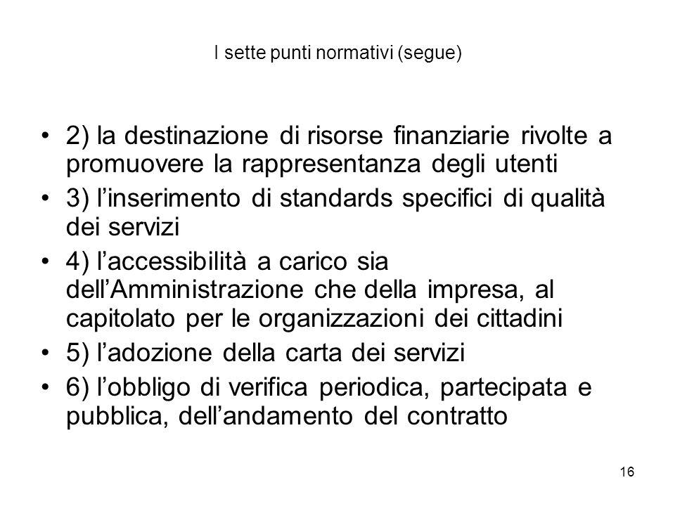 16 I sette punti normativi (segue) 2) la destinazione di risorse finanziarie rivolte a promuovere la rappresentanza degli utenti 3) linserimento di st