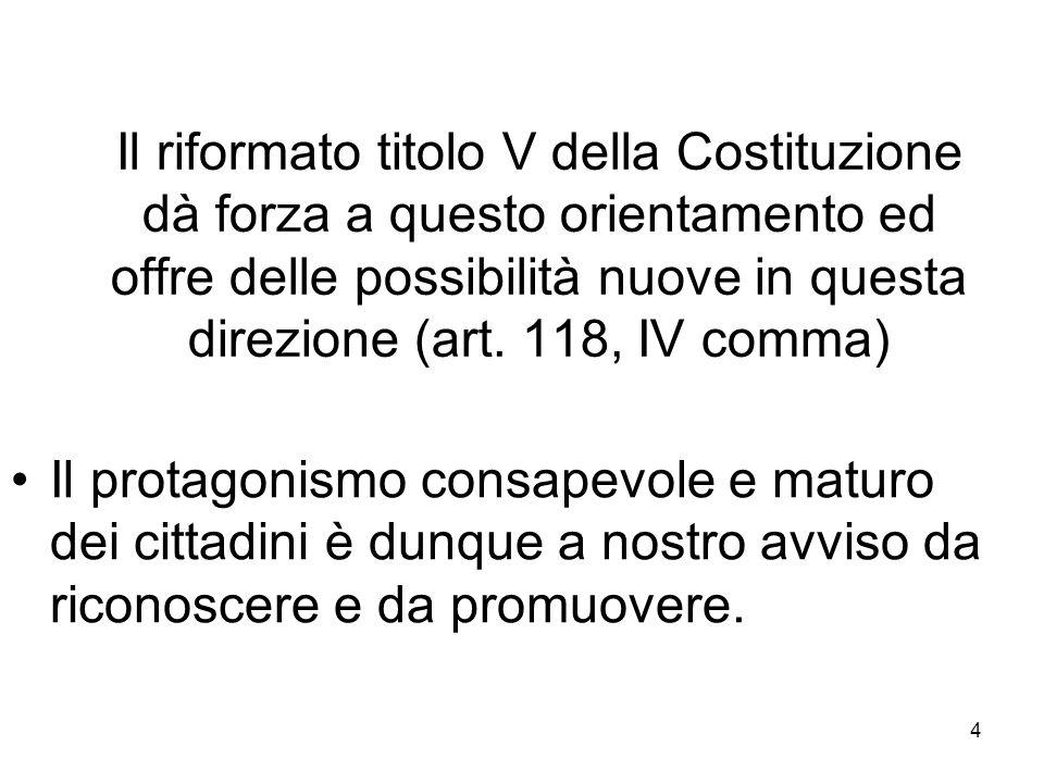 4 Il riformato titolo V della Costituzione dà forza a questo orientamento ed offre delle possibilità nuove in questa direzione (art. 118, IV comma) Il