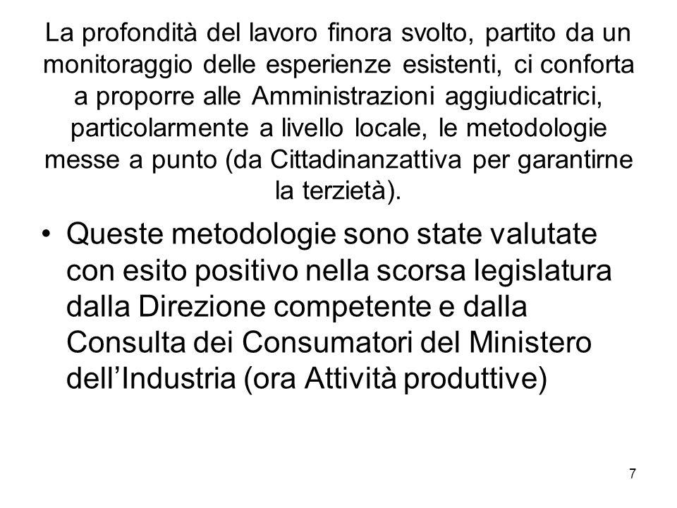8 Ed hanno suscitato interesse dalla Direzione Mercato Interno della Commissione UE Ma, soprattutto, sono state verificate con esito positivo sul campo, attraverso sperimentazioni che hanno coinvolto le cooperative, le Amministrazioni aggiudicatrici e le organizzazioni dei cittadini.