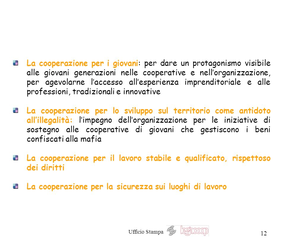 Ufficio Stampa 12 La cooperazione per i giovani: per dare un protagonismo visibile alle giovani generazioni nelle cooperative e nellorganizzazione, pe