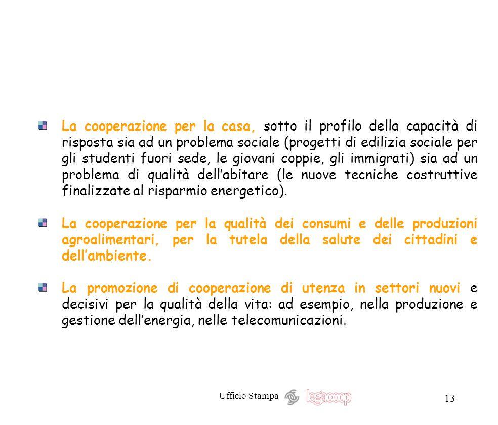 Ufficio Stampa 13 La cooperazione per la casa, sotto il profilo della capacità di risposta sia ad un problema sociale (progetti di edilizia sociale pe