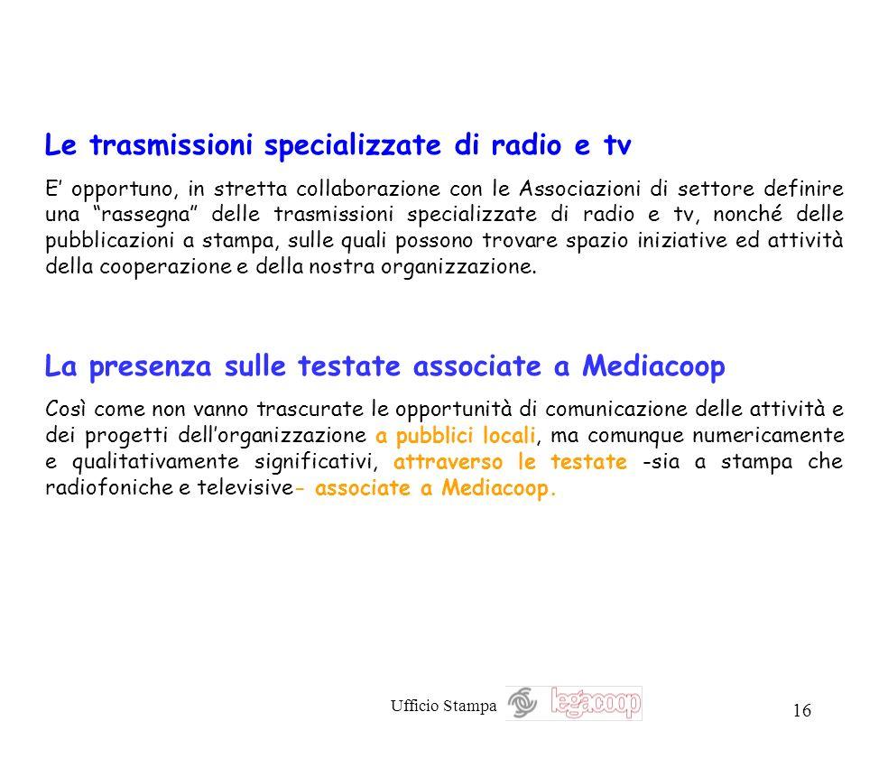 Ufficio Stampa 16 Le trasmissioni specializzate di radio e tv E opportuno, in stretta collaborazione con le Associazioni di settore definire una rasse