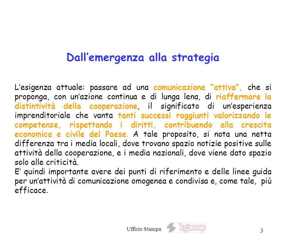 Ufficio Stampa 3 Dallemergenza alla strategia Lesigenza attuale: passare ad una comunicazione attiva, che si proponga, con unazione continua e di lung