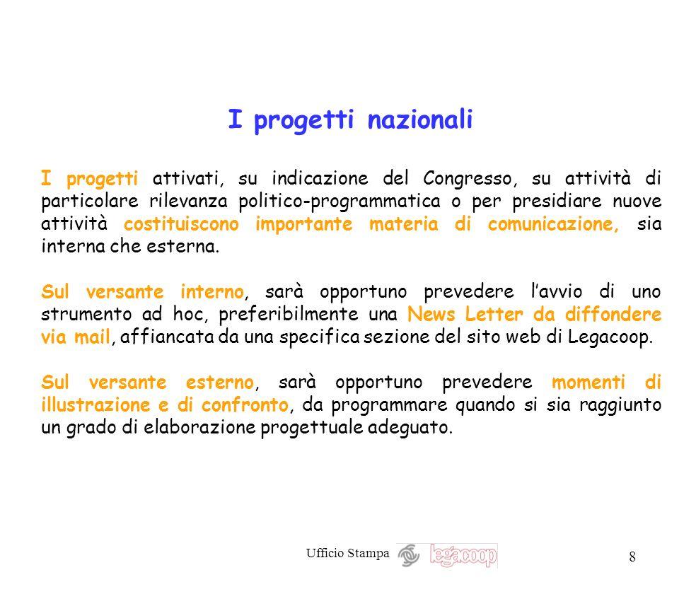 Ufficio Stampa 8 I progetti nazionali I progetti attivati, su indicazione del Congresso, su attività di particolare rilevanza politico-programmatica o
