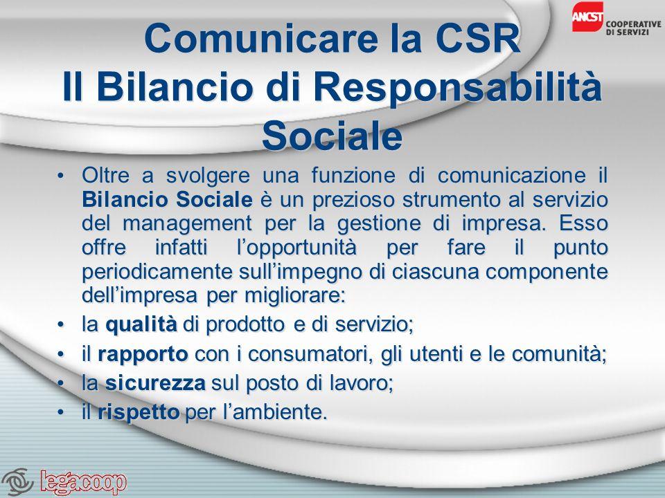 Comunicare la CSR Il Bilancio di Responsabilità Sociale Oltre a svolgere una funzione di comunicazione il Bilancio Sociale è un prezioso strumento al servizio del management per la gestione di impresa.