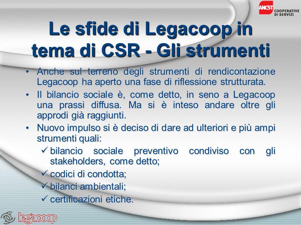 Le sfide di Legacoop in tema di CSR - Gli strumenti Anche sul terreno degli strumenti di rendicontazione Legacoop ha aperto una fase di riflessione strutturata.