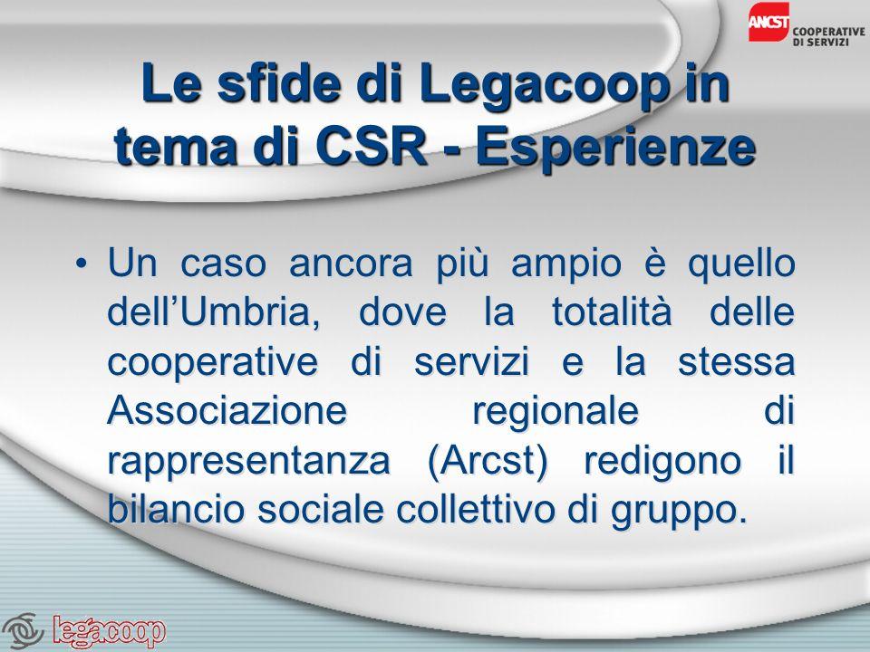 Le sfide di Legacoop in tema di CSR - Esperienze Un caso ancora più ampio è quello dellUmbria, dove la totalità delle cooperative di servizi e la stessa Associazione regionale di rappresentanza (Arcst) redigono il bilancio sociale collettivo di gruppo.