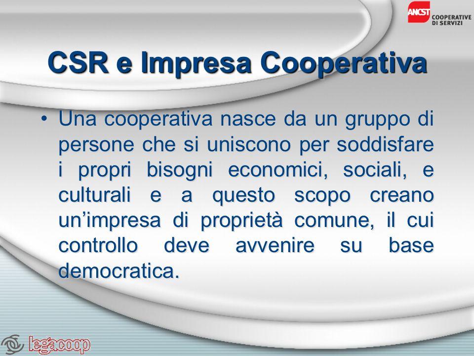 CSR e Impresa Cooperativa Una cooperativa nasce da un gruppo di persone che si uniscono per soddisfare i propri bisogni economici, sociali, e culturali e a questo scopo creano unimpresa di proprietà comune, il cui controllo deve avvenire su base democratica.