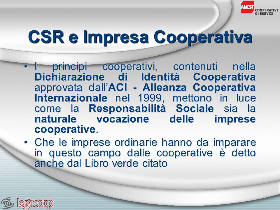 CSR e Impresa Cooperativa I principi cooperativi, contenuti nella Dichiarazione di Identità Cooperativa approvata dallACI - Alleanza Cooperativa Internazionale nel 1999, mettono in luce come la Responsabilità Sociale sia la naturale vocazione delle imprese cooperative.