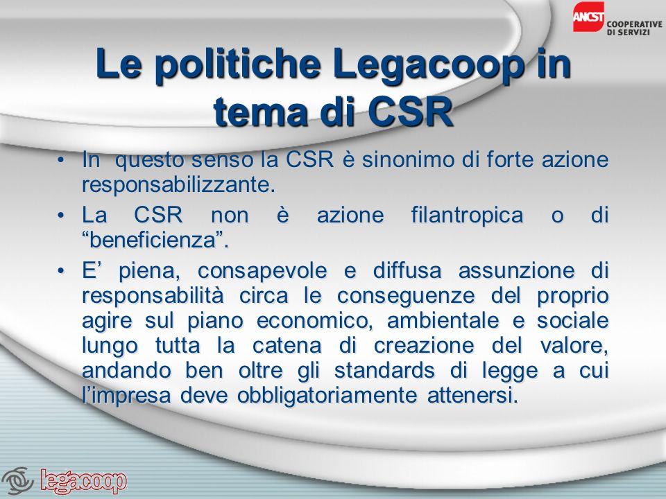 Le politiche Legacoop in tema di CSR In questo senso la CSR è sinonimo di forte azione responsabilizzante.