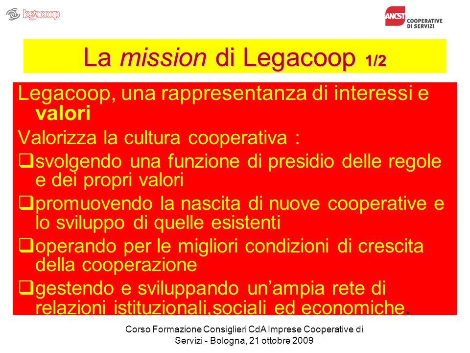 La mission di Legacoop 1/2 Legacoop, una rappresentanza di interessi e valori Valorizza la cultura cooperativa : svolgendo una funzione di presidio de