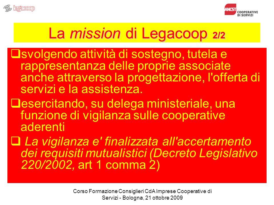 La mission di Legacoop 2/2 svolgendo attività di sostegno, tutela e rappresentanza delle proprie associate anche attraverso la progettazione, l offerta di servizi e la assistenza.