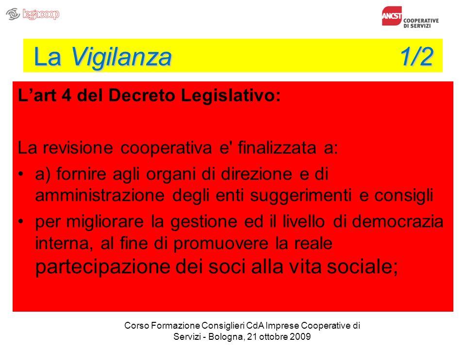 La Vigilanza 1/2 Lart 4 del Decreto Legislativo: La revisione cooperativa e' finalizzata a: a) fornire agli organi di direzione e di amministrazione d