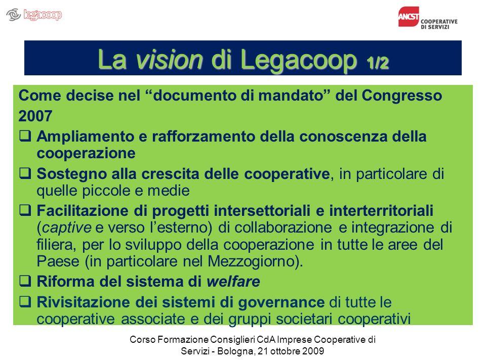 La vision di Legacoop 1/2 Come decise nel documento di mandato del Congresso 2007 Ampliamento e rafforzamento della conoscenza della cooperazione Sost