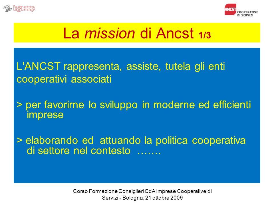 La mission di Ancst 1/3 L'ANCST rappresenta, assiste, tutela gli enti cooperativi associati > per favorirne lo sviluppo in moderne ed efficienti impre