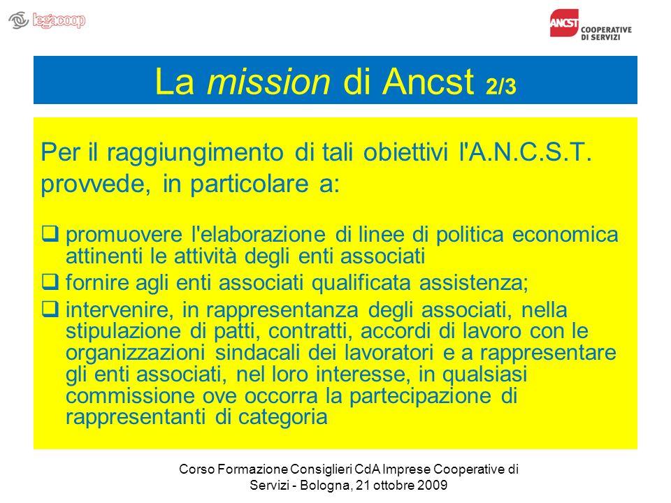 La mission di Ancst 2/3 Per il raggiungimento di tali obiettivi l'A.N.C.S.T. provvede, in particolare a: promuovere l'elaborazione di linee di politic