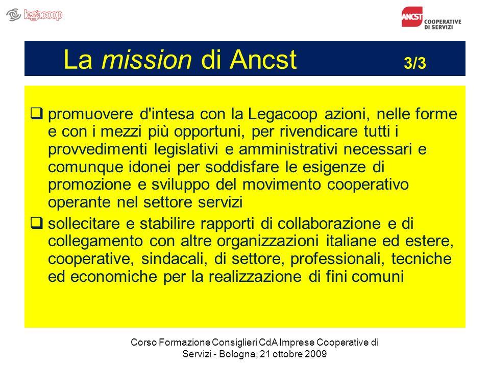 La mission di Ancst 3/3 promuovere d'intesa con la Legacoop azioni, nelle forme e con i mezzi più opportuni, per rivendicare tutti i provvedimenti leg