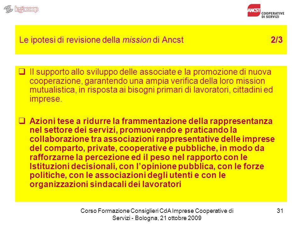 31 Le ipotesi di revisione della mission di Ancst 2/3 Il supporto allo sviluppo delle associate e la promozione di nuova cooperazione, garantendo una