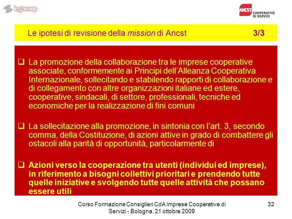 32 Le ipotesi di revisione della mission di Ancst 3/3 La promozione della collaborazione tra le imprese cooperative associate, conformemente ai Princi