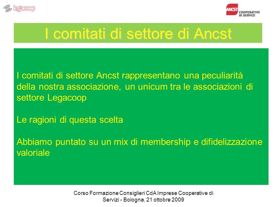 I comitati di settore di Ancst I comitati di settore Ancst rappresentano una peculiarità della nostra associazione, un unicum tra le associazioni di s