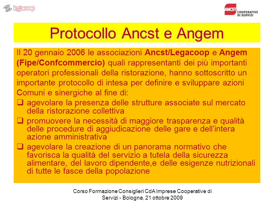 Protocollo Ancst e Angem Il 20 gennaio 2006 le associazioni Ancst/Legacoop e Angem (Fipe/Confcommercio) quali rappresentanti dei più importanti operat