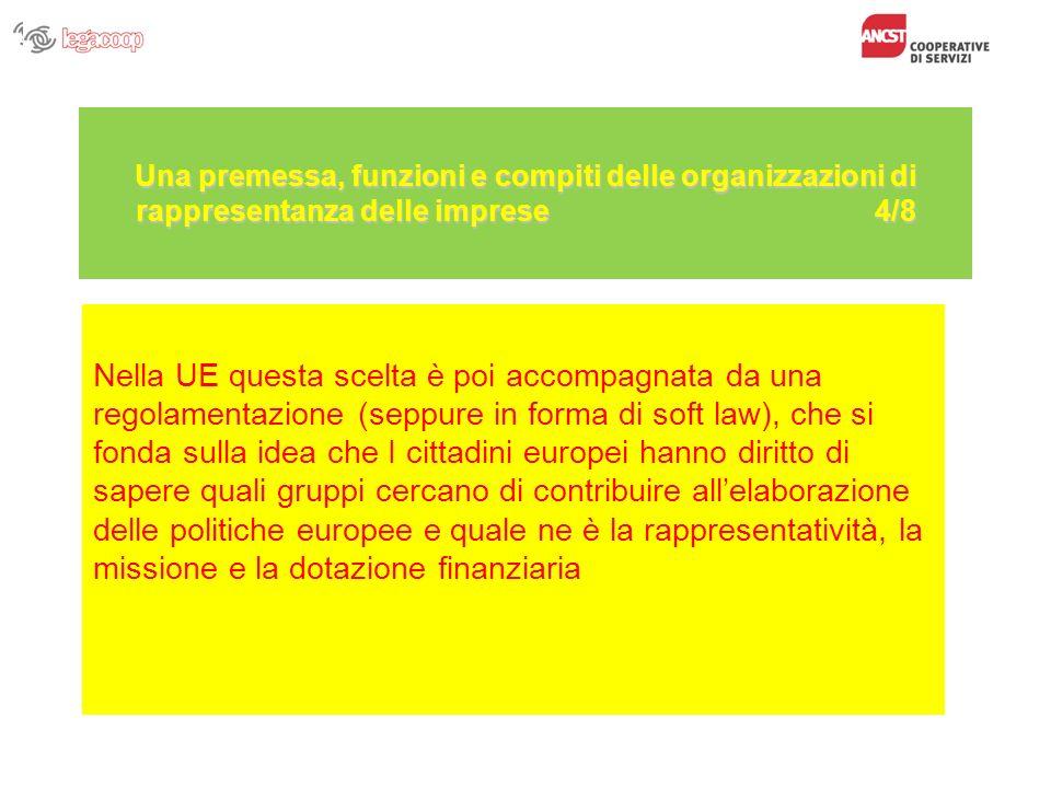 Una premessa, funzioni e compiti delle organizzazioni di rappresentanza delle imprese 4/8 Nella UE questa scelta è poi accompagnata da una regolamenta