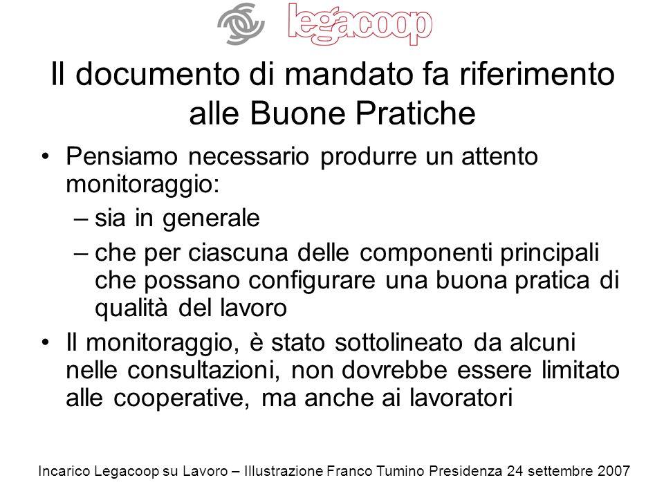 Incarico Legacoop su Lavoro – Illustrazione Franco Tumino Presidenza 24 settembre 2007 Il documento di mandato fa riferimento alle Buone Pratiche (segue) Ma quali componenti appunto.