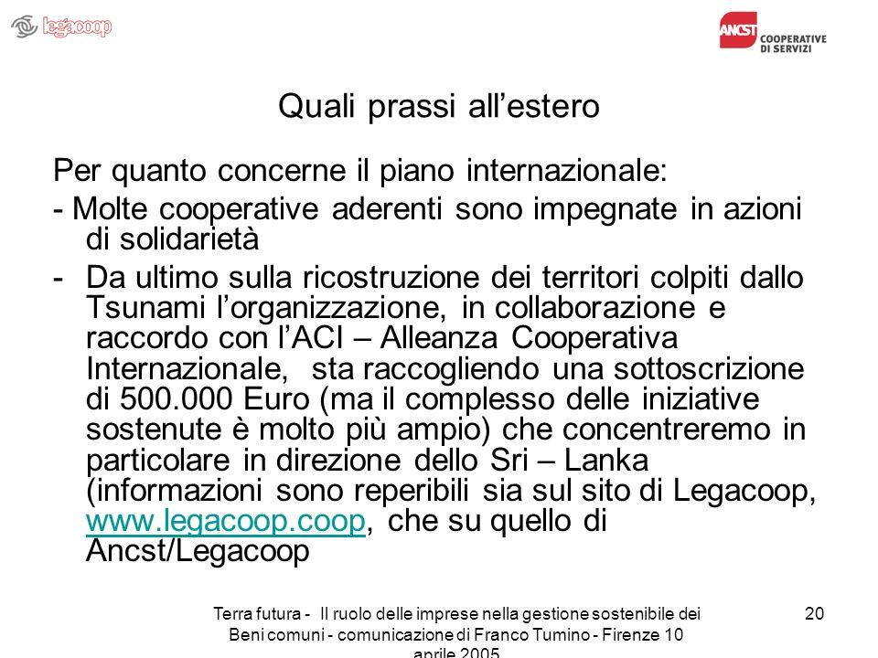 Terra futura - Il ruolo delle imprese nella gestione sostenibile dei Beni comuni - comunicazione di Franco Tumino - Firenze 10 aprile 2005 20 Quali pr