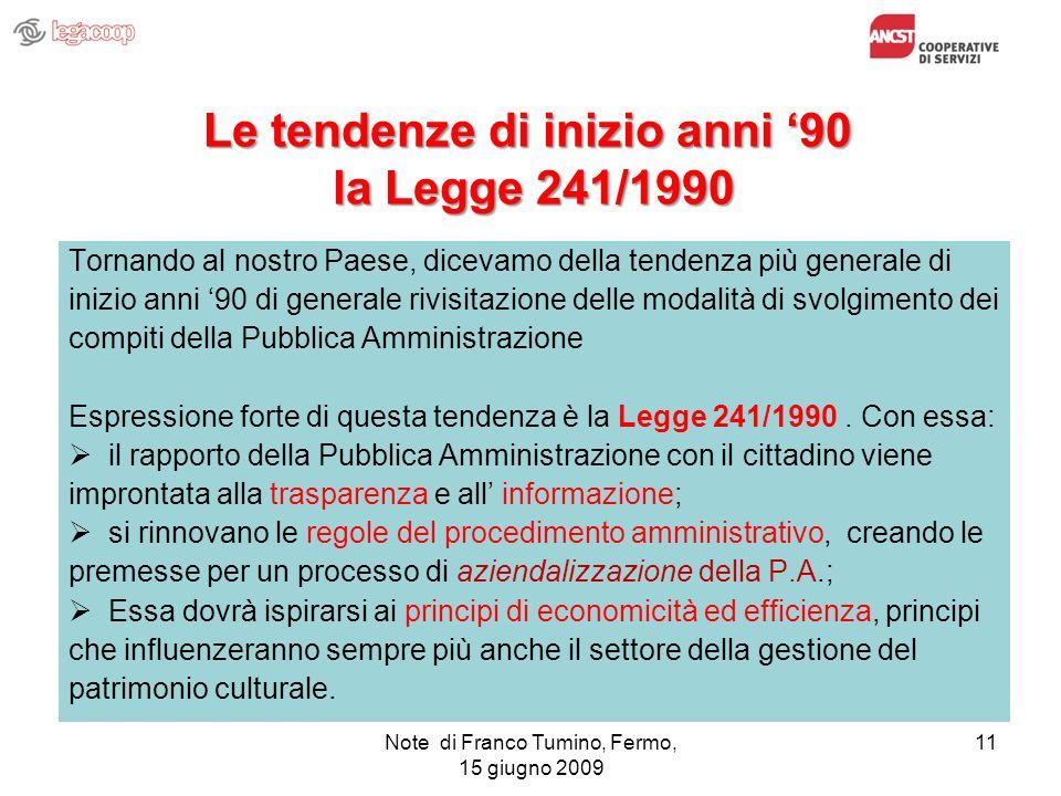 Note di Franco Tumino, Fermo, 15 giugno 2009 11 Le tendenze di inizio anni 90 la Legge 241/1990 Tornando al nostro Paese, dicevamo della tendenza più