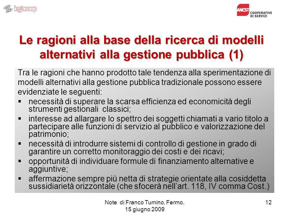 Note di Franco Tumino, Fermo, 15 giugno 2009 12 Le ragioni alla base della ricerca di modelli alternativi alla gestione pubblica (1) Tra le ragioni ch