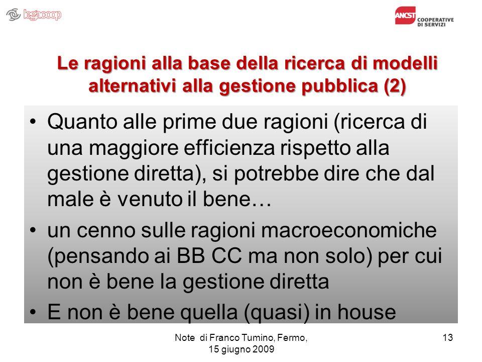Le ragioni alla base della ricerca di modelli alternativi alla gestione pubblica (2) Quanto alle prime due ragioni (ricerca di una maggiore efficienza