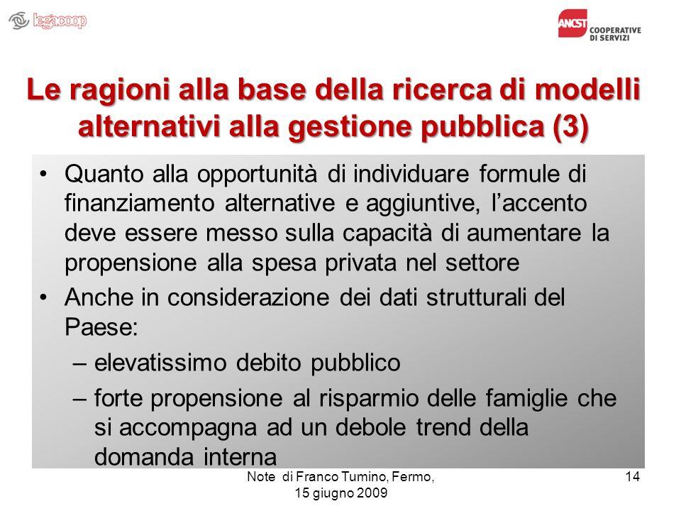 Le ragioni alla base della ricerca di modelli alternativi alla gestione pubblica (3) Quanto alla opportunità di individuare formule di finanziamento a